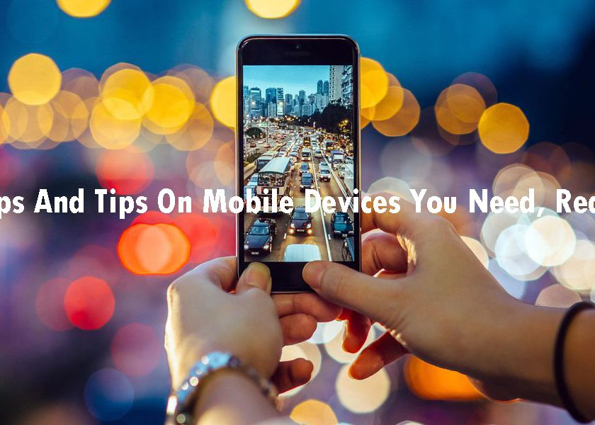 For Tips And Tips On Mobile Devices You Need, Read This