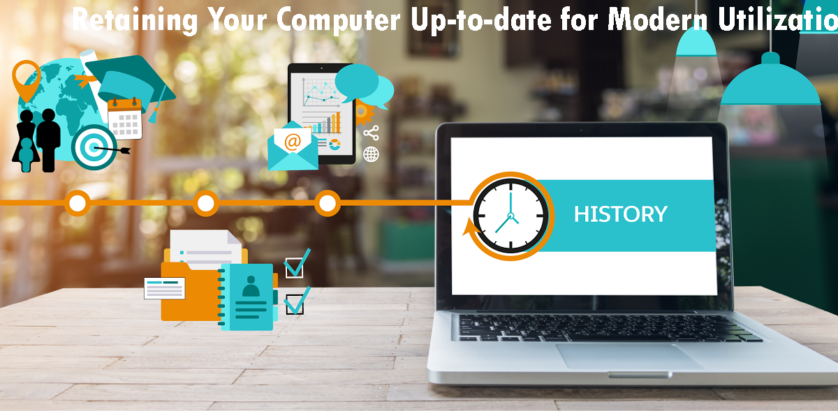 Retaining Your Computer Up-to-date for Modern Utilization