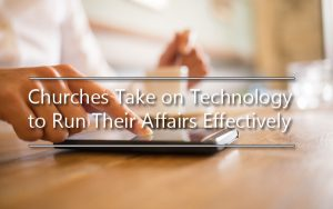 Churches Take on Technology to Run Their Affairs Effectively