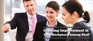 Creating Improvement in Your Workplace Among Staff